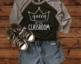 Queen Of My Classroom - Teacher Shirt - Teacher Life - Teacher Gift - Teachers - Education - Teach- Gift for Teachers - Teach