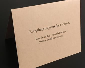 Everything happens for a reason. Sometimes that reason is because you are drunk and stupid. Card