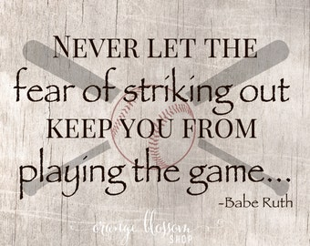 INSTANT DOWNLOAD Babe Ruth quote Never let the fear of striking out keep you from playing the game