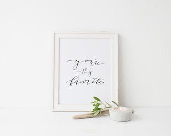 You're My Favorite Print, Digital Download Print , Calligraphy , Unique gift idea , Typography Print , Brush Lettering Print, art print