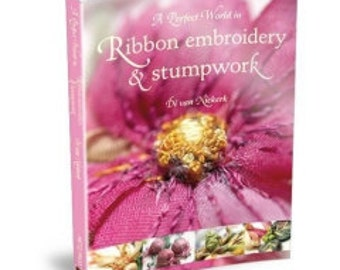 A Perfect World in Ribbon Embroidery and Stumpwork book by Di van Niekerk