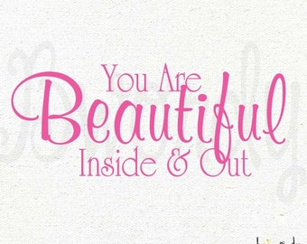 You are Beautiful, inside and out, Bedroom Saying Vinyl Decal- Girl, Teen, Kids Decor