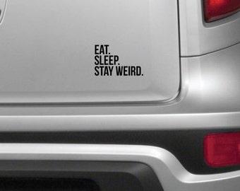 Funny Car Decal - Eat. Sleep. Stay Weird. - Window Decal - Vehicle Decal