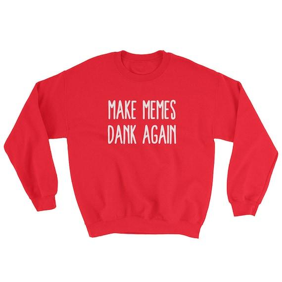 Make Memes Dank Again Sweatshirt Funny Dank Memes Gamer Gifts Sweater jafA2 48fadd4c54e