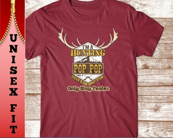 I'm a Hunting Pop-Pop Shirt. Way Cooler than Normal Pop-Pop. Father's Day Gift