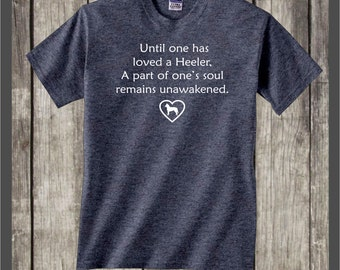 Australian Cattle Dog T-shirt #036 Until one has....Great gift for the Queensland Heeler, Blue Heeler, Red Heeler, Aussie herding dog lover!