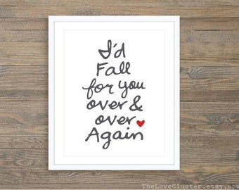 I'd Fall For Your Over and Over Again - Love Print,  Love Quote Print , Anniversary Gift Idea , Bedroom Wall Art, Romantic Wall Art
