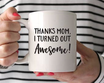 Funny Mothers Day Gift from Daughter Birthday Gift for Mom Birthday Gift Mothers Day from Son Funny Mom Gift Coffee Mug I Turned Out Cute