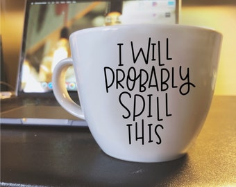 I Will Probably Spill This stoneware mug