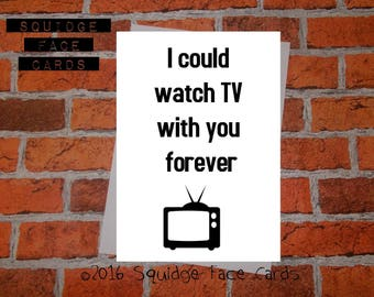 Anniversary, birthday, valentine, anti valentine, card - I could watch TV with you forever