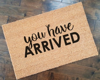 You Have Arrived Doormat/ Welcome Mat