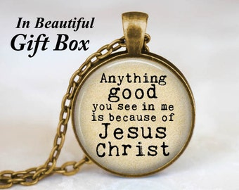 Jesus Christ Necklace • Christian Jewelry • Christian Gifts • Jesus Jewelry • Anything Good You See In Me Is Because of Jesus Christ Quote