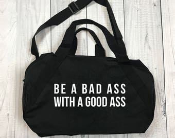 Gym Bag - Be a Bad Ass - Duffel Bag - Be A Bad Ass - Gift for Her - Gift for Him