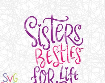 Sisters SVG DXF Cut File, Sisters Besties For Life, Sibling, Best Friends, Family, Handlettered Original, Cricut Silhouette Compatible Files