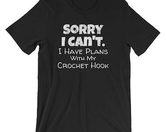 Crochet Shirt / Crocheting Shirt / Sorry I Can't I Have Plans with my Crochet  / Excuses Shirt / Crochet T-Shirt