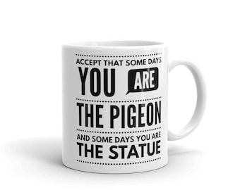 Funny Pigeon Life Saying Quote Mug | Funny Coffee Mug | Funny Mug | Quote Mug | Coffee Lover | Funny Sayings Mug | Funny Quotes | Funny Gift