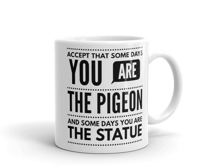 Funny Pigeon Life Saying Quote Mug | Funny Coffee Mug | Funny Mug | Quote Mug | Coffee Lover | Funny Sayings Mug | Funny Quotes | Funny Gift