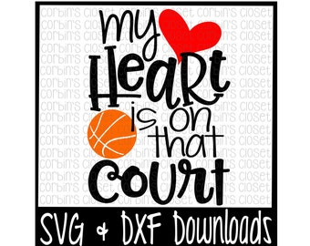 Basketball Mom SVG * Basketball SVG * My Heart Is On That Court Cut File - dxf & SVG Files - Silhouette Cameo, Cricut