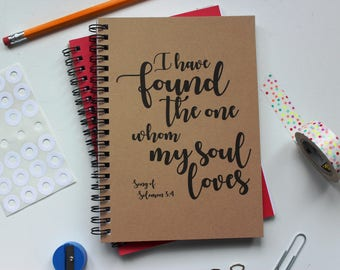 I have found the one whom my soul loves -  5 x 7 journal