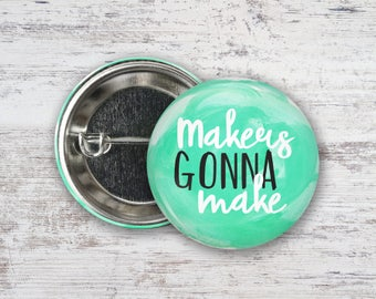"""Makers Gonna Make 2.25"""" Pinback Button"""