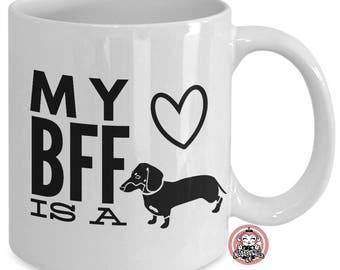My BFF is a DACHSHUND Coffee Mug for Doxie Lovers