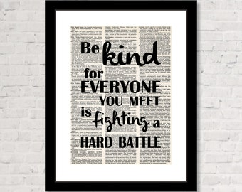 Be Kind For Everyone You Meet Is Fighting A Hard Battle  - Inspirational Quote - Dictionary Page Art