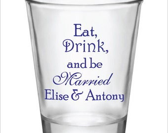 FREE SHIPPING - 72 Personalized Wedding Favors Custom Glass Shot Glasses Eat, Drink, and Be Married!
