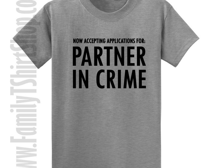 Now Accepting Applications For: Partner In Crime T-shirt