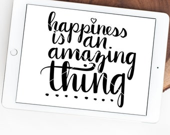 Happiness Quote SVG, Happy Printable Hand Lettered, Silhouette SVG, Graphic overlay