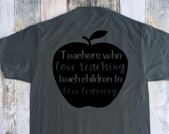 Teachers who love teaching teach children to love learning t shirt