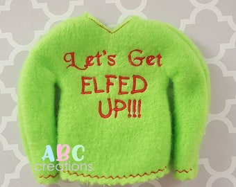 Lets Get Elfed Up Sweater, Elf Up Sweater, Doll, elf Sweater, Sweater, ITH, Digital File, Embroidery Design