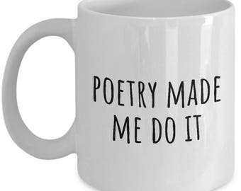 Funny Poet Coffee Mug - Poet Gift Idea - Poetry Made Me Do It - Poetry Writer Present - Poetry Lover