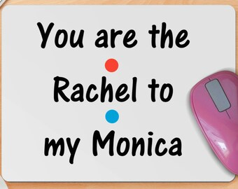 Mouse Pad, Friends TV Show, Your the Rachel to My Monica, Gift for Him, Gift for Her, Mouse Pad, Friends Quotes, 90s TV Shows