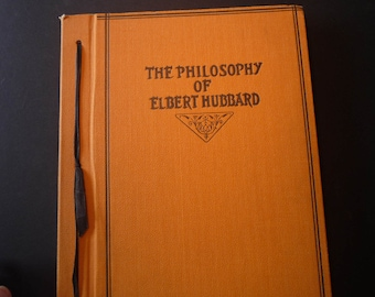 The Philosophy of Elbert Hubbard - Very Fine Condition - arts and crafts - scrap book Roycroft publishing 1930 First Edition - rare