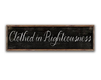 """Clothed in Righteousness wooden sign framed out in wood 32""""x10""""x2"""" spiritual quotes scripture signs inspirational quotes inspirational signs"""