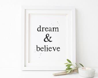 Dream & Believe Motivational Printable Wall Art 8x10, 5x7, 11x14, Motivational Quote Print, Inspirational Printable, Dorm Decor, Office Art