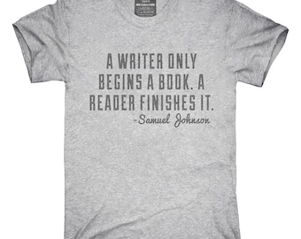 A Writer Only Begins A Book Samuel Johnson Quote T-Shirt, Hoodie, Tank Top, Gifts