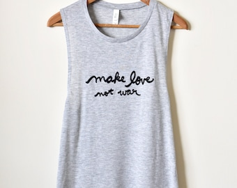 Make Love Not War- Protest Shirt, Peace and Love, Positivity, Yoga Tank Top, Muscle Tank, Inspirational Quote. MADE TO ORDER