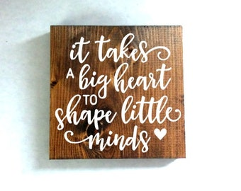 it takes a big heart to shape little minds sign, teacher sign, quote sign, teacher gift, end of year gift, school gift