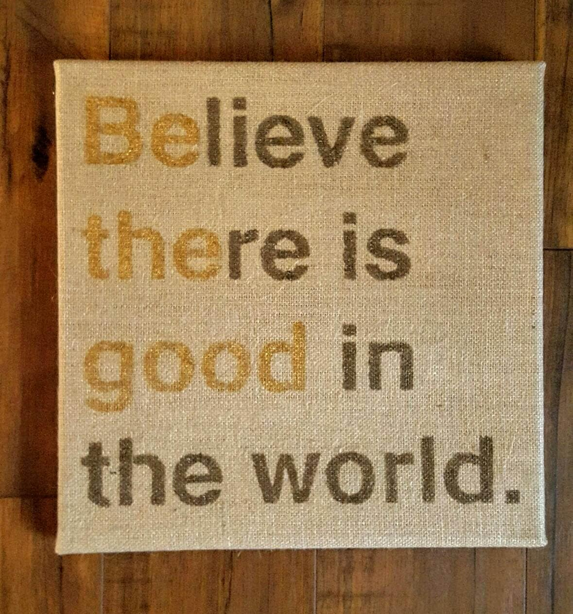 Believe there is good in the world sign burlap sign 12x12