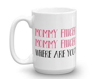 Mommy Finger Mug / Mommy Finger Coffee Mug / Funny Mothers Day Gift / Mother's Day Coffee Mug / Adult Humor Mugs / Coffee Lover Mugs