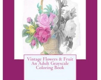 Digital Download | Grayscale vintage flowers and fruit coloring book |  Adult Coloring pages