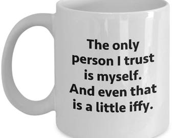 Only Trust Myself Iffy Funny Sarcastic Gift Coffee Cup Mug Hilarious