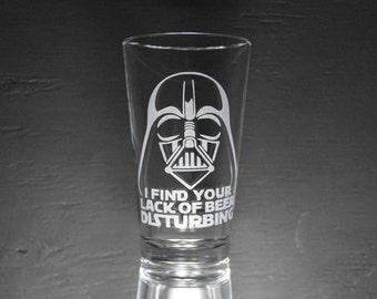 Star Wars Glass, Darth Vader, I Find Your Lack of Beer Disturbing, Etched Glass, Unique Gift, Beer Glass, Glassware