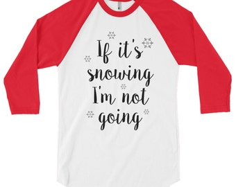 Snowing not going - Christmas raglan tee, Christmas raglan shirt, Christmas baseball tee, Christmas baseball shirt, Christmas shirt women