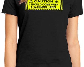Caution I Should Come with a Warning Label T-Shirt Caution Tape FREE SHIPPING