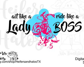 Act like a lady, ride like a boss svg cut file for cricut and silhouette.  Rodeo, horses, western, ranchy, punchy, t-shirts, decals, yeti