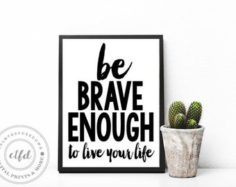 Be Brave Enough To Live Your Life Typography 8x10 Digital Print
