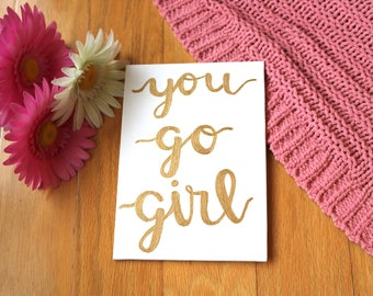 You Go Girl - White and Gold 5x7 Inspirational Quote Canvas