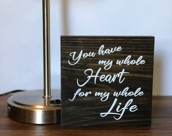 You Have My Whole Heart for My Whole Life Wood Sign READY TO SHIP Wedding Custom Wood Sign Plaque Home Decor Bedroom Housewarming gift